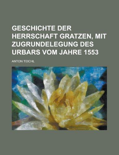 9781235912375: Geschichte Der Herrschaft Gratzen, Mit Zugrundelegung Des Urbars Vom Jahre 1553