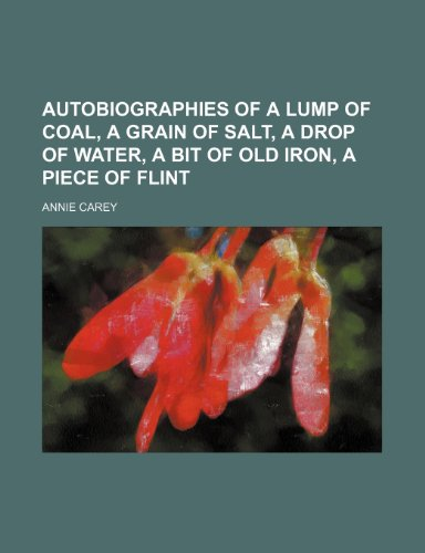 9781235912672: Autobiographies of a lump of coal, a grain of salt, a drop of water, a bit of old iron, a piece of flint