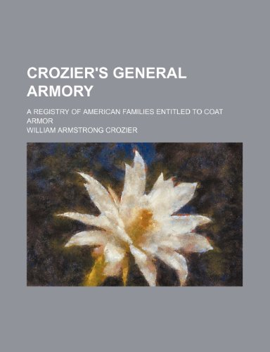 9781235912696: Crozier's general armory; a registry of American families entitled to coat armor