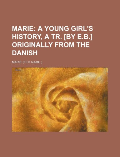 9781235914591: Marie; A Young Girl's History, a Tr. [By E.B.] Originally from the Danish