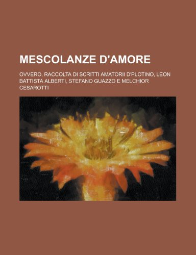 9781235915888: Mescolanze D'Amore; Ovvero, Raccolta Di Scritti Amatorii D'Plotino, Leon Battista Alberti, Stefano Guazzo E Melchior Cesarotti