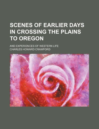 9781235917905: Scenes of Earlier Days in Crossing the Plains to Oregon; And Experiences of Western Life