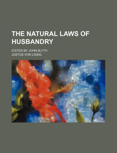 The natural laws of husbandry; Edited by John Blyth (9781235919886) by Justus Von Liebig