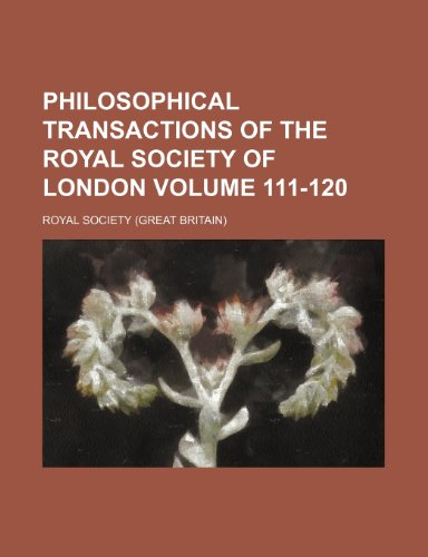 9781235921070: Philosophical transactions of the Royal Society of London Volume 111-120