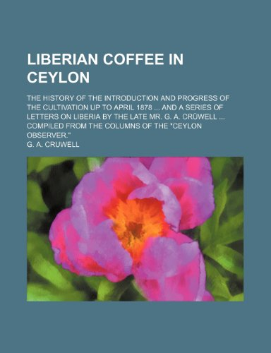 Liberian coffee in Ceylon; the history of: Cruwell, G. A.