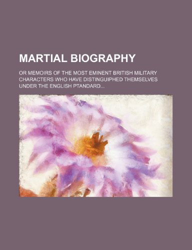 9781235927423: Martial Biography; or memoirs of the most eminent british military characters who have distinguiphed themselves under the english ptandard