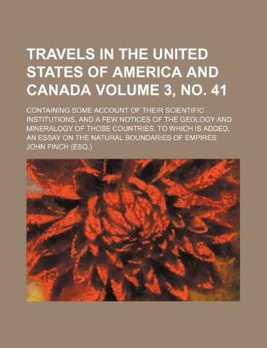 Travels in the United States of America and Canada Volume 3, no. 41; containing some account of their scientific institutions, and a few notices of ... an essay on the natural boundaries of emp (9781235930973) by John Finch
