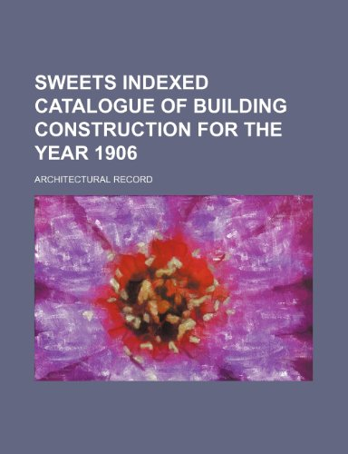9781235932618: Sweets indexed catalogue of building construction for the year 1906