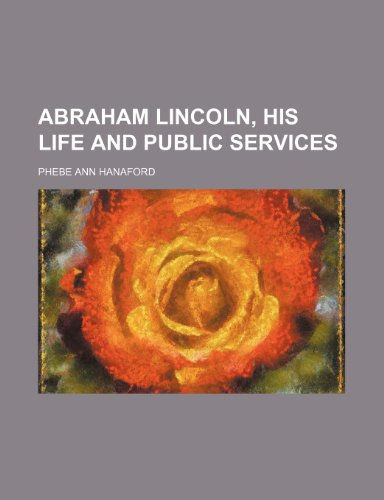 9781235932632: Abraham Lincoln, his life and public services