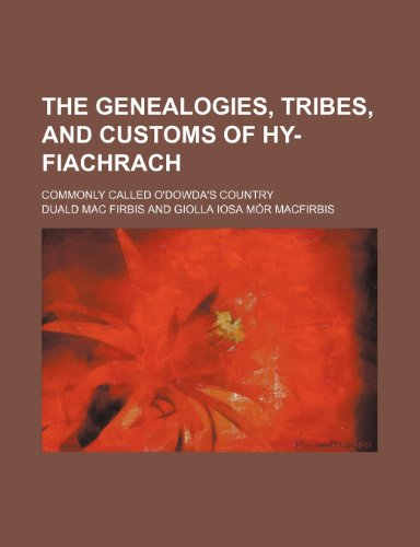 9781235933080: The genealogies, tribes, and customs of Hy-Fiachrach; commonly called O'Dowda's country