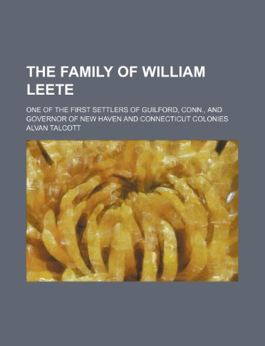 9781235934254: The Family of William Leete; One of the First Settlers of Guilford, Conn., and Governor of New Haven and Connecticut Colonies
