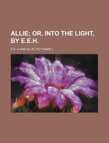 9781235935480: Allie; or, Into the light, by E.E.H.