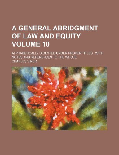 9781235937637: A general abridgment of law and equity Volume 10; alphabetically digested under proper titles with notes and references to the whole
