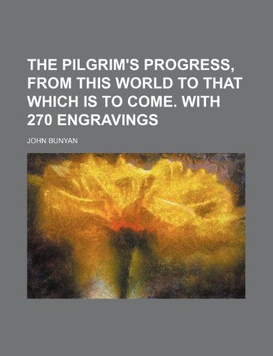 The pilgrim's progress, from this world to that which is to come. With 270 engravings (9781235941832) by John Bunyan