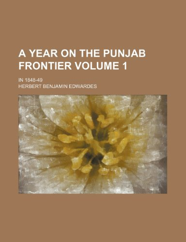 9781235944680: A Year on the Punjab Frontier Volume 1; In 1848-49
