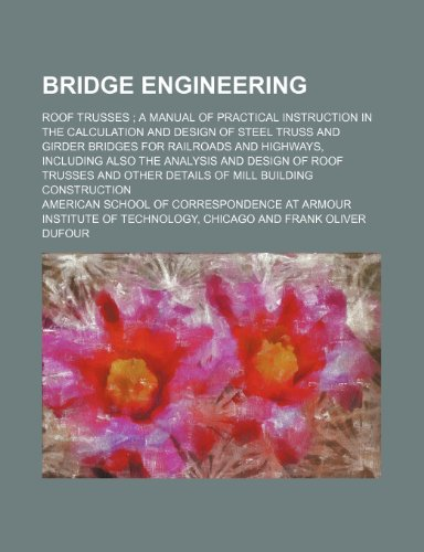 9781235946776: Bridge engineering; roof trusses  a manual of practical instruction in the calculation and design of steel truss and girder bridges for railroads and ... and other details of mill building const