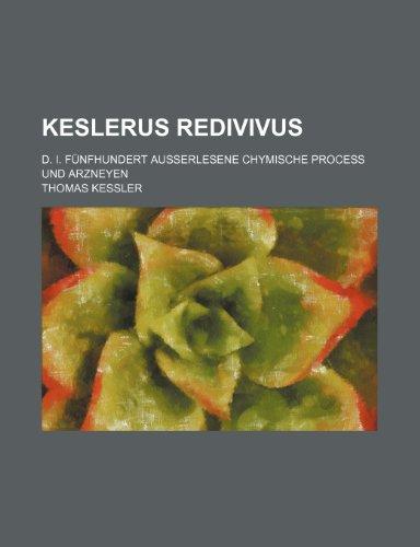 9781235950032: Keslerus redivivus; d. i. fünfhundert außerlesene Chymische Proceß und Arzneyen