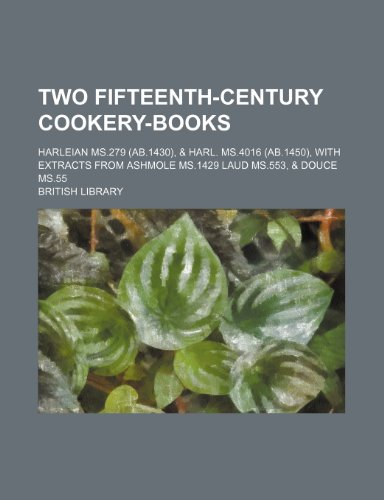9781235953293: Two fifteenth-century cookery-books; Harleian ms.279 (ab.1430), & Harl. ms.4016 (ab.1450), with extracts from Ashmole ms.1429 Laud ms.553, & Douce ms.55