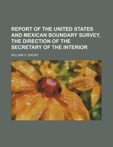 Report Of The United States And Mexican: William H. Emory