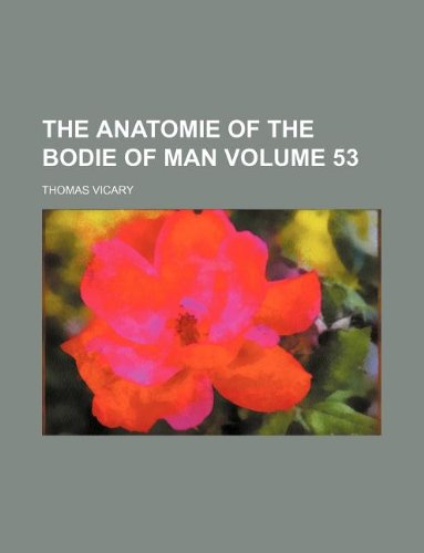 9781235957642: The anatomie of the bodie of man Volume 53