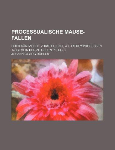 9781235960055: Processualische Mause-Fallen; oder kürtzliche Vorstellung, wie es bey Processen insgemein her zu gehen pflege?