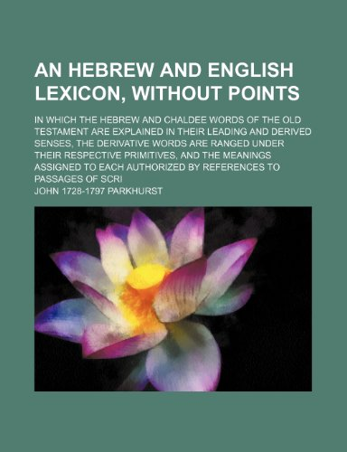 9781235963094: An Hebrew and English lexicon, without points; in which the Hebrew and Chaldee words of the Old Testament are explained in their leading and derived ... under their respective primitives, and the