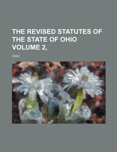 The Revised Statutes of the State of Ohio Volume 2, (9781235964978) by Ohio