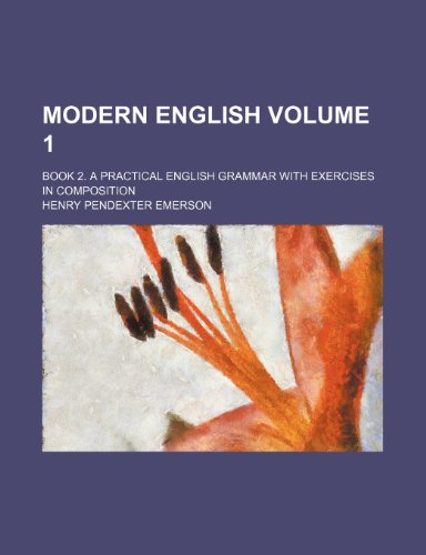 9781235966019: Modern English Volume 1 ; book 2. A practical English grammar with exercises in composition