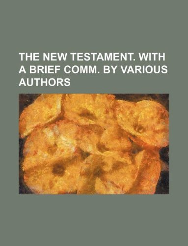 9781235966729: The New Testament. With a brief comm. by various authors