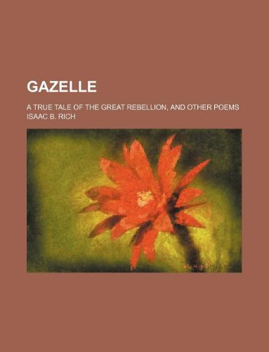 9781235968921: Gazelle; a true tale of the great rebellion, and other poems