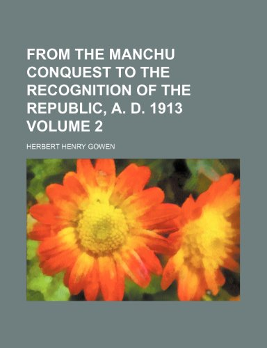 9781235978302: From the Manchu conquest to the recognition of the republic, A. D. 1913 Volume 2