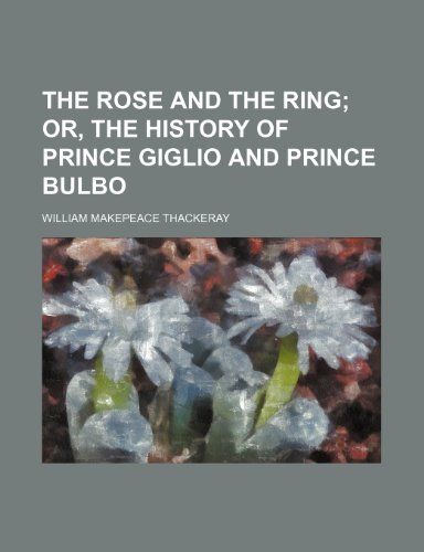 9781235978609: The rose and the ring; or, The history of prince Giglio and prince Bulbo