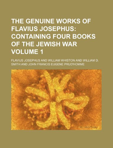The genuine works of Flavius Josephus Volume 1 ;: Containing four books of the Jewish war (1235980154) by Josephus, Flavius