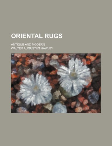 9781235984778: Oriental rugs; antique and modern