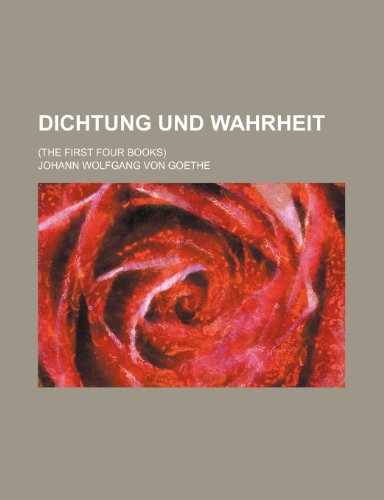 9781235987311: Dichtung und Wahrheit; (The first four books)