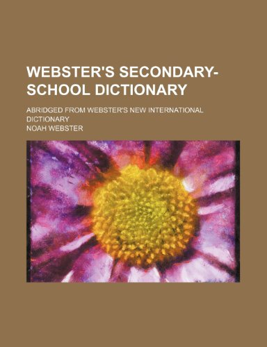9781235987830: Webster's secondary-school dictionary; abridged from Webster's new international dictionary