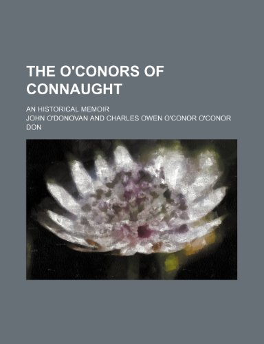 The O'Conors of Connaught; an historical memoir (9781235990427) by O'donovan, John