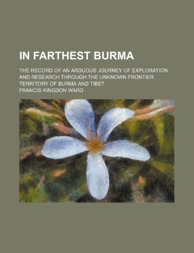 In Farthest Burma; The Record of an: Francis Kingdon Ward