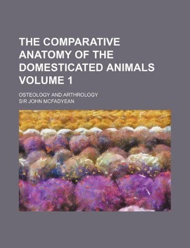 The Comparative Anatomy of the Domesticated Animals: John McFadyean