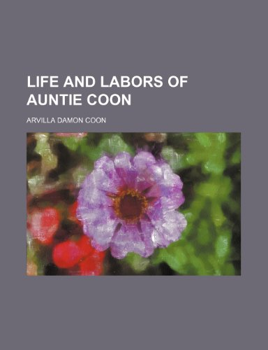 9781235995644: Life and Labors of Auntie Coon