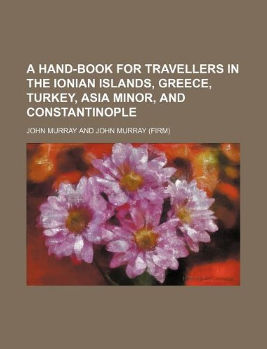 9781235997525: A hand-book for travellers in the Ionian Islands, Greece, Turkey, Asia Minor, and Constantinople