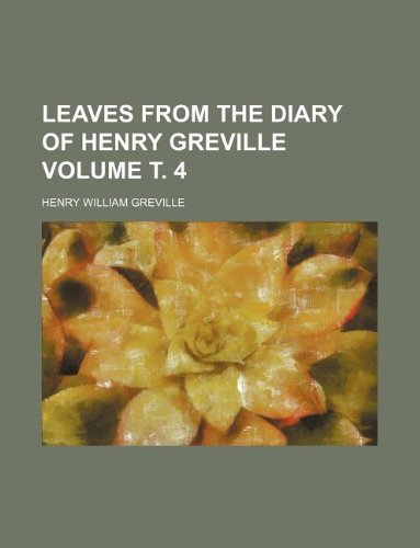 9781235998447: Leaves from the diary of Henry Greville Volume т. 4