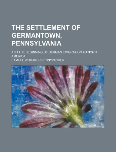 9781236000033: The Settlement of Germantown, Pennsylvania; And the Beginning of German Emigration to North America