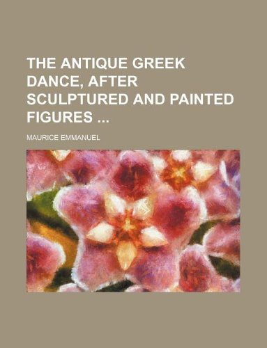 9781236001900: The antique Greek dance, after sculptured and painted figures