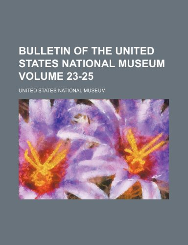 9781236010544: Bulletin of the United States National Museum Volume 23-25