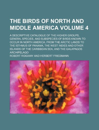 9781236014016: The birds of North and middle America Volume 4 ; a descriptive catalogue of the higher groups, genera, species, and subspecies of birds known to occur ... the West Indies and other islands of t