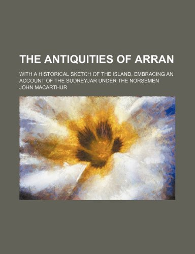 9781236017758: The antiquities of Arran; with a historical sketch of the Island, embracing an account of the Sudreyjar under the Norsemen