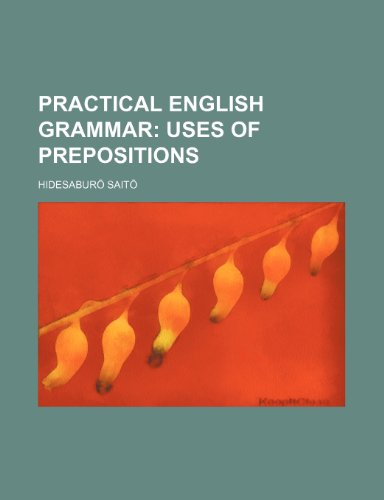 9781236018519: Practical English Grammar; Uses of prepositions