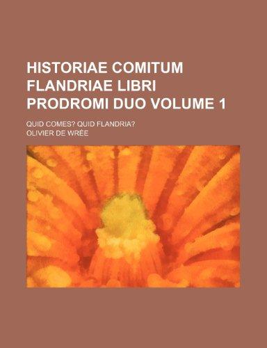 Historiae Comitum Flandriae libri prodromi duo Volume: Olivier De Wree