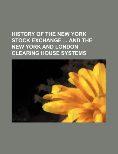 9781236023759: History of the New York stock exchange and the New York and London clearing house systems